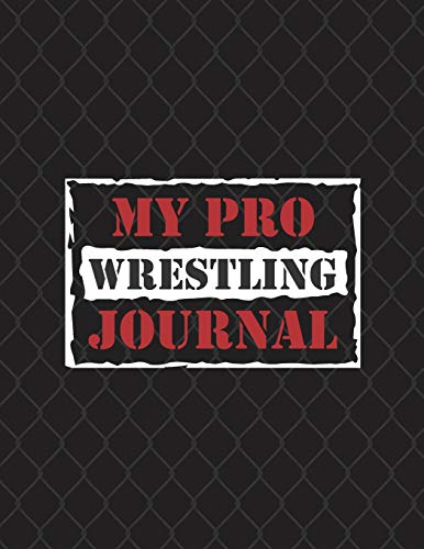 Pdf Outdoors My Pro Wrestling Journal: Notebook for Wrestlers and Pro Wrestling fans, record match results, promos, title wins, indie shows, career diary