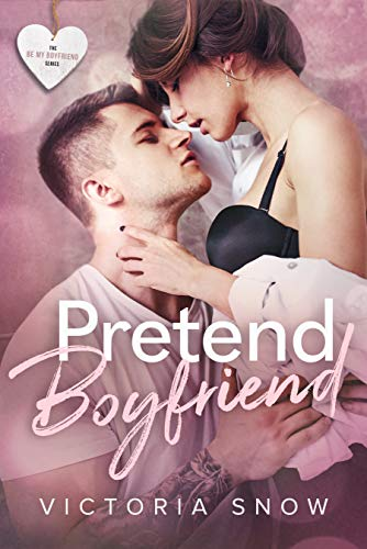 99¢ – Pretend Boyfriend (Be My Boyfriend Book 4)