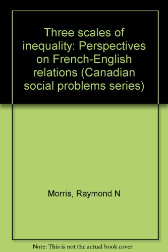 Three scales of inequality: Perspectives on French-English relations (Canadian social problems series)