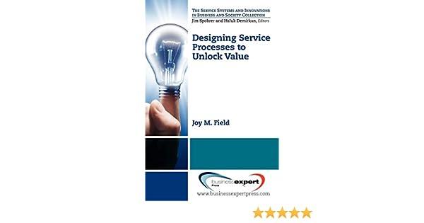 Designing Service Processes to Unlock Value