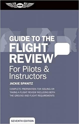 Guide to the Flight Review For Pilots & Instructors: Complete preparation for issuing or taking a flight review including both the ground and flight requirements (Oral Exam Guide series)