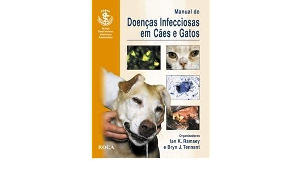 Manual de Doencas Infecciosas em Caes e Gatos -: Bryn J. Tennant: 9788572418416: Amazon.com: Books