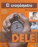img - for El cronometro / The Chronometer: Manual de preparacion del DELE. Nivel intermedio / Manual of Preparation for the Diploma of Spanish as a Foreign Language. Intermediate Level (Spanish Edition) book / textbook / text book