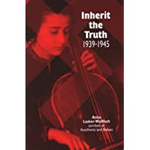 Inherit the Truth 1939-1945: The Documented Experiences of a Survivor of Auschwitz and Belsen