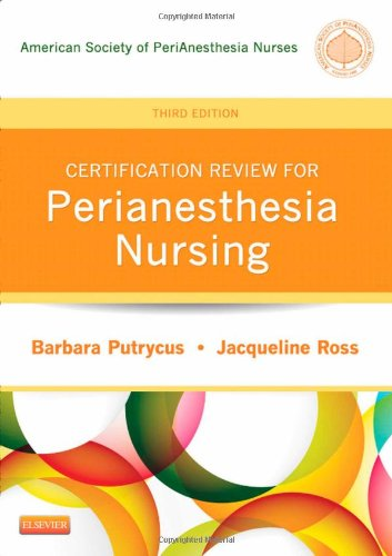 Certification Review for PeriAnesthesia Nursing, 3e (Putrycus, Certification Review for PerAnesthesia Nursing)