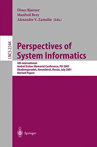 Perspectives of System Informatics: 4th International Andrei Ershov Memorial Conference, PSI 2001, Akademgorodok, Novosibirsk, Russia, July 2-6, 2001, ... Papers (Lecture Notes in Computer Science) by Dines Bjorner