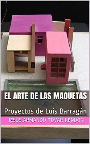 El arte de las maquetas: proyectos de Luis Barragán (Spanish ...