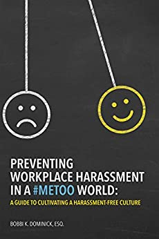 Preventing Workplace Harassment in a #MeToo World: A Guide to Cultivating a Harassment-Free Culture