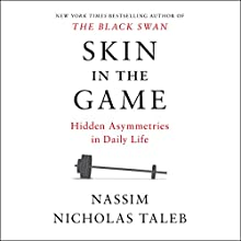 Skin in the Game: Hidden Asymmetries in Daily Life Audiobook by Nassim Nicholas Taleb Narrated by Joe Ochman