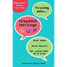 Texting with Hispanic Heritage: Frida Kahlo, Cesar Chavez, and Sor Juana Inés de la Cruz Biography Books for Kids (Texting with History Bundle Box Set Book 2)