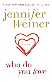 Who Do You Love: A Novel by [Weiner, Jennifer]