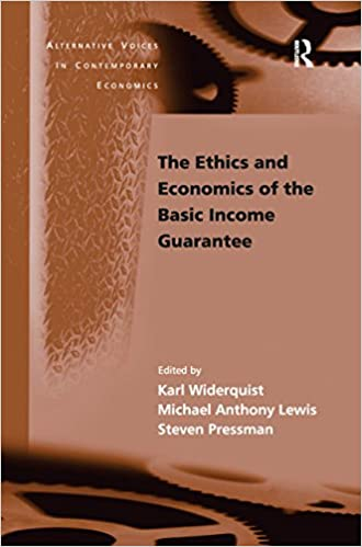 The Ethics and Economics of the Basic Income Guarantee (Alternative Voices in Contemporary Economics)