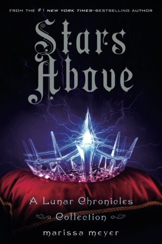 Stars Above: A Lunar Chronicles Collection (The Lunar Chronicles)