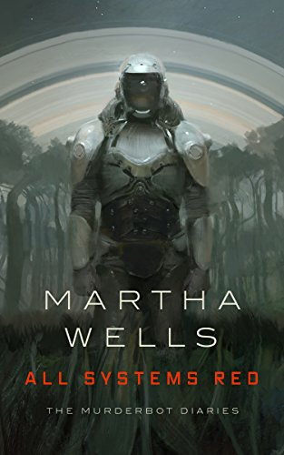 All Systems Red (The Murderbot Diaries) by [Wells, Martha]