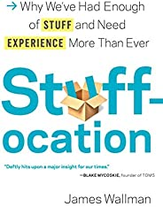 Stuffocation: Why We've Had Enough of Stuff and Need Experience More Than