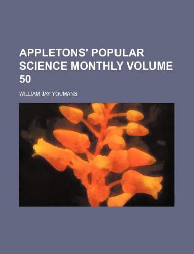 Appletons' popular science monthly Volume 50 pdf