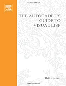 The AutoCADET's Guide to Visual LISP book by Bill Kramer