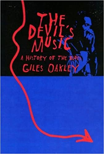 The Devils Music A History Of The Blues Giles Oakley
