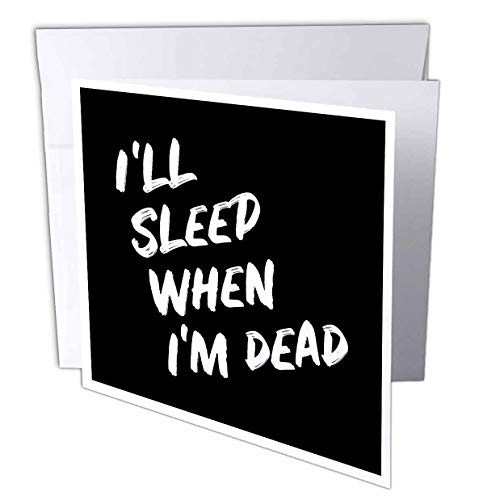 3dRose Stamp City - Typography - Ill Sleep When Im Dead. Bold White Lettering on Black Background. - 6 Greeting Cards with envelopes (gc_323381_1)
