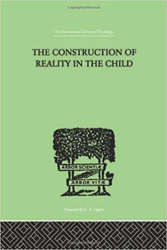 The Construction Of Reality In The Child: Volume 32 (International Library of Psychology)