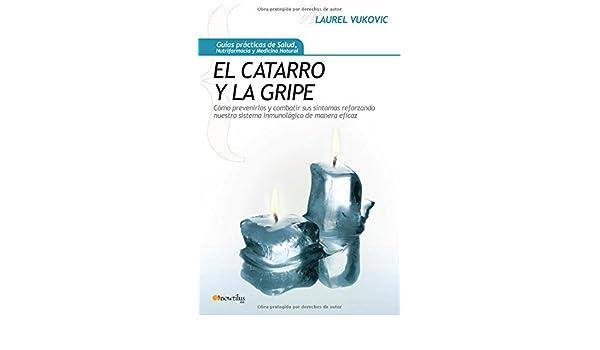 El catarro y la gripe (Spanish Edition): Laurel Vukovic: 9788497636704: Amazon.com: Books