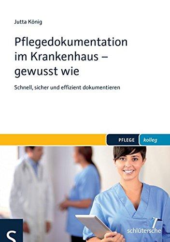 Pflegedokumentation im Krankenhaus - gewusst wie: Schnell, sicher und effizient dokumentieren (PFLEGE kolleg)