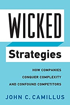 Wicked Strategies: How Companies Conquer Complexity and Confound Competitors (Rotman-UTP Publishing) by [Camillus, John C.]