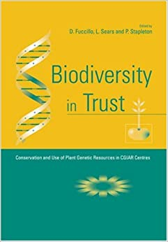 Book Biodiversity in Trust: Conservation and Use of Plant Genetic Resources in CGIAR Centres