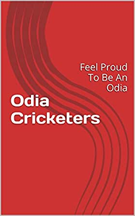 Odia Cricketers: Feel Proud To Be An Odia (My Odisha Book