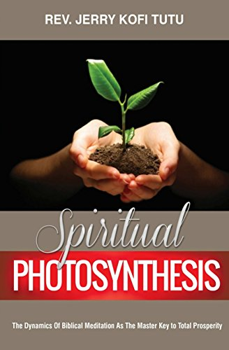 Book: Spiritual Photosynthesis - The dynamics of biblical meditation as the master key to total prosperity by Rev Jerry Kofi Tutu