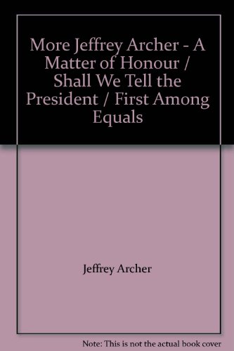 More Jeffrey Archer - A Matter of Honour / Shall We Tell the President / First Among Equals