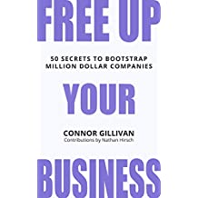 Free Up Your Business: 50 Secrets to Bootstrap Million Dollar Companies