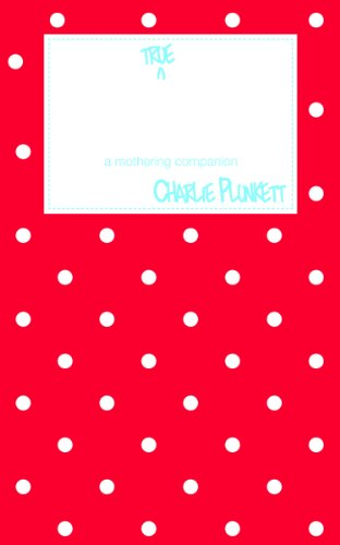 Book: The True Diary of Baby's First Year - a mothering companion by Charlie Plunkett