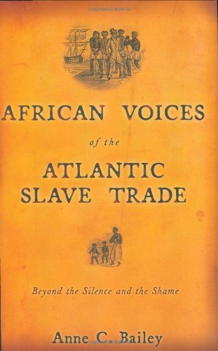 By Anne C. Bailey African Voices of the Atlantic Slave Trade: Beyond the Silence and the Shame [Hardcover] pdf epub