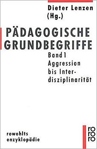 Pädagogische Grundbegriffe Band 1 Aggression bis Interdisziplinarität