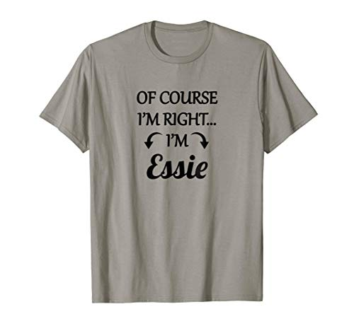 of Course I'm Right - I'm Essie TShirt | Funny Name Gift ()