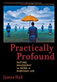 img - for Practically Profound: Putting Philosophy to Work in Everyday Life book / textbook / text book
