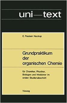 Book Grundpraktikum der organischen Chemie: für Chemiker, Physiker, Biologen und Mediziner im ersten Studienabschnitt (uni-texte) (German Edition)