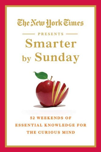 History New York Times Newspaper - The New York Times Presents Smarter by Sunday: 52 Weekends of Essential Knowledge for the Curious Mind