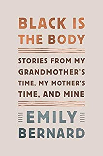 Book Cover: Black Is the Body: Stories from My Grandmother's Time, My Mother's Time, and Mine