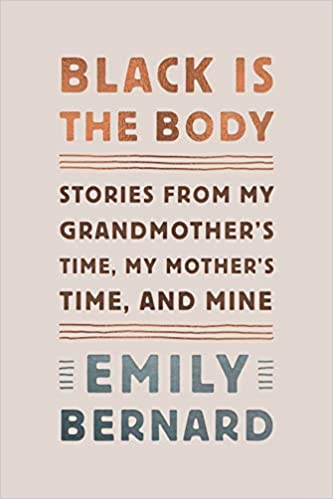 Black Is the Body: Stories from My Grandmother's Time, My Mother's Time, and Mine - Emily Bernard
