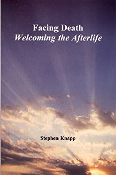 Facing Death: Welcoming the Afterlife (English Edition) de [Knapp, Stephen]