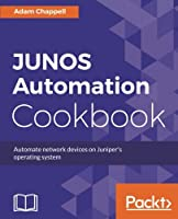 JUNOS Automation Cookbook: Automate network devices on Juniper's operating system Front Cover