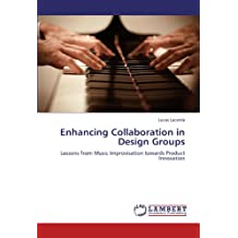 Enhancing Collaboration in Design Groups: Lessons from Music Improvisation towards Product Innovation