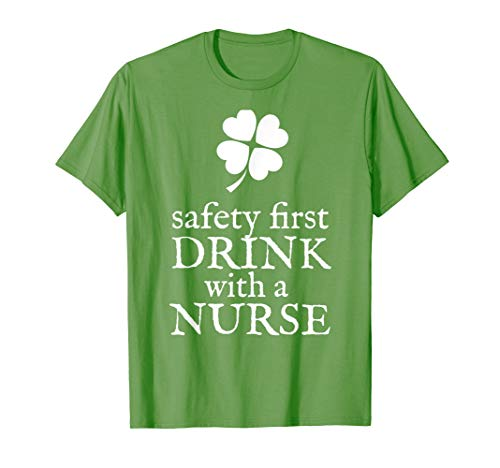Safety First, Drink With A Nurse T-Shirt St Patricks Day