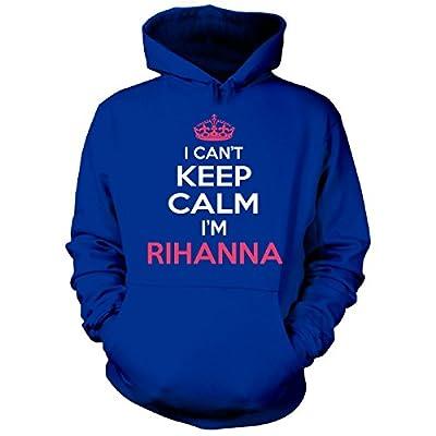 I Cant Keep Calm I'm Rihanna Funny Gift - Hoodie