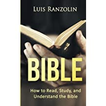 Bible: How to Read, Study, and Understand the Bible