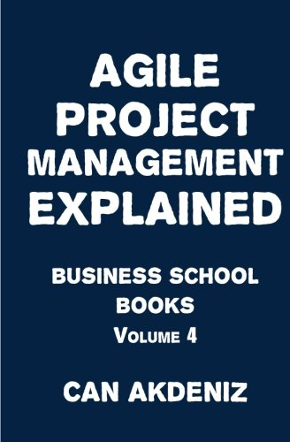 Agile Project Management Explained: Business School Books Volume 4