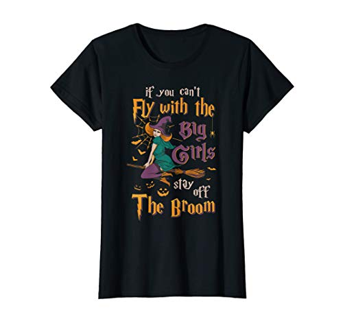 Womens If You Can't Fly With Big Girls Stay Off Broom Witch T-Shirt