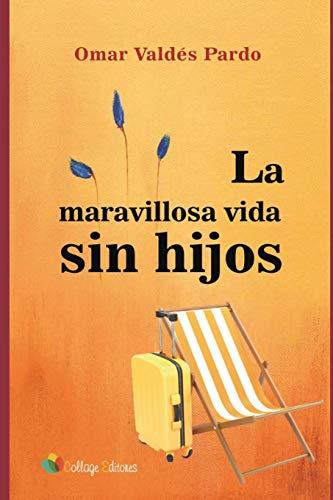 La Maravillosa Vida Sin Hijos  [Valdes Pardo, Omar Gilberto] (Tapa Blanda)